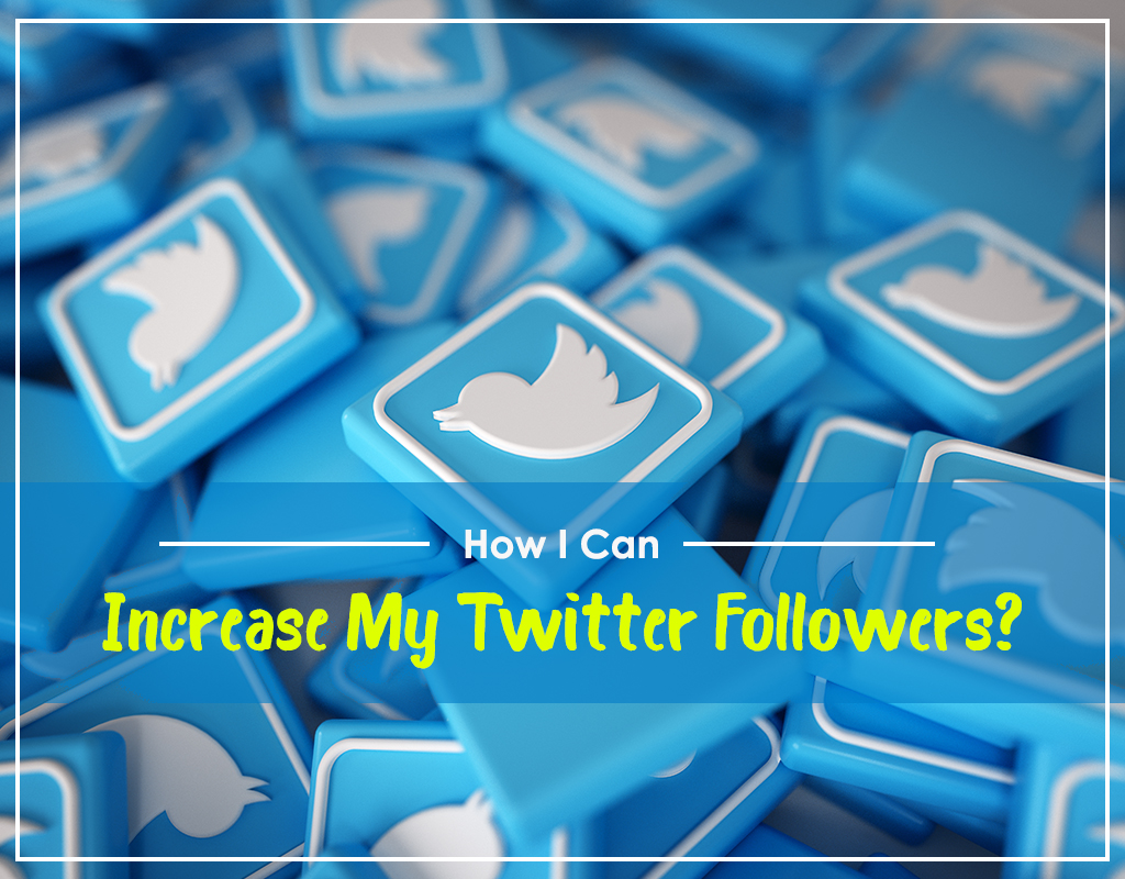 How I Can Increase My Twitter Followers?