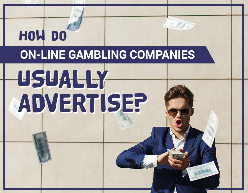 How do on-line gambling companies usually advertise?